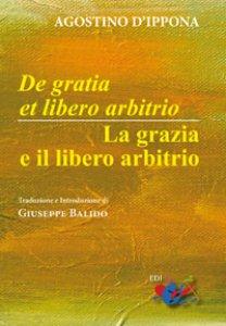 Copertina di 'De Gratia et libero arbitrio / La grazia e il libero arbitrio'