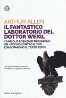 Il fantastico laboratorio del dottor Weigl. Come due scienziati trovarono un vaccino contro il tifo e sabotarono il Terzo Reich - Allen Arthur