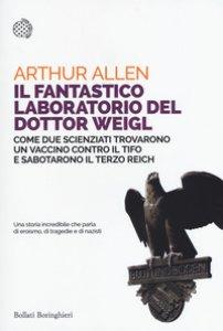 Copertina di 'Il fantastico laboratorio del dottor Weigl. Come due scienziati trovarono un vaccino contro il tifo e sabotarono il Terzo Reich'