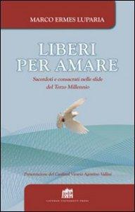 Copertina di 'Liberi per amare. Sacerdoti e consacrati nelle sfide del Terzo Millennio'