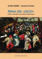 Prima del «liscio». Il ballo e i balli nella vecchia tradizione della Romagna - Baldini Eraldo, Venturi Susanna