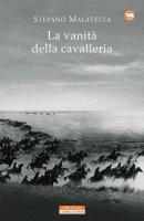 La vanità della cavalleria - Stefano Malatesta