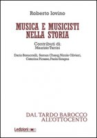 Musica e musicisti nella storia. Dal tardo Barocco e all'Ottocento - Iovino Roberto