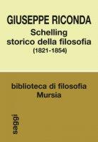 Schelling storico della filosofia (1821-1854) - Riconda Giuseppe