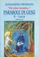Parabole di Gesù [vol_2] / Luca. «Gli corse incontro...» - Pronzato Alessandro