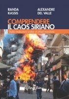 Comprendere il caos siriano - Randa Kassis , Alexandre Valle (del)