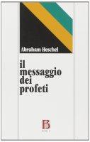 Il messaggio dei profeti - Heschel Abraham J.