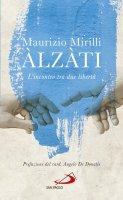 Alzati. L'incontro tra due libertà - Maurizio Mirilli