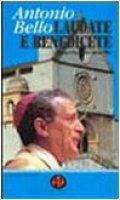 Laudate e benedicete. L'eucaristia, gioia della vita - Bello Antonio