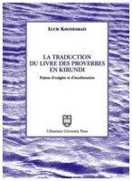 La traduction du livre des proverbes en kirundi. Enjeux d'exégèse et d'inculturation - Kayandakazi Lucie