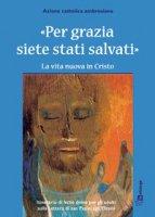 Per grazia siete stati salvati. La vita nuova in Cristo. Itinerario della lectio divina per gli adulti. - Azione Cattolica Ambrosiana
