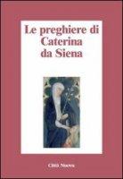 Preghiere di Santa Caterina da Siena - Caterina da Siena (santa)