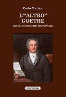 L' «altro» Goethe. Gnosi, esoterismo, massoneria - Mariani Paolo