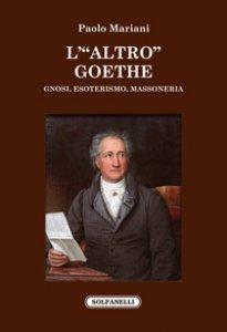 Copertina di 'L' «altro» Goethe. Gnosi, esoterismo, massoneria'