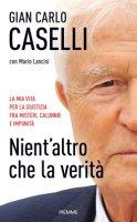Nient'altro che la verit� - Giancarlo Caselli