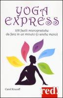 Yoga express. 108 facili micropratiche da fare in un minuto (o anche mno) - Krucoff Carol