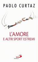 L'amore e altri sport estremi - Curtaz Paolo