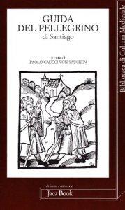 Copertina di 'Guida del pellegrino di Santiago. Libro 5º del Codex Calixtinus sec. XII'