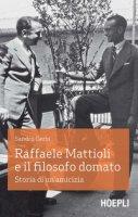 Raffaele Mattioli e il filosofo domato. Storia di un'amicizia - Gerbi Sandro