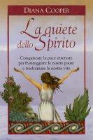 La quiete dello Spirito. Conquistare la pace interiore per fronteggiare le nostre paure e trasformare la nostra vita - Cooper Diana