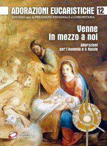 Copertina di 'Adorazioni eucaristiche. Venne in mezzo a noi'