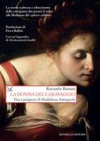 La donna del Caravaggio. Vita e peripezie di Maddalena Antognetti - Bassani Riccardo