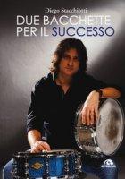Due bacchette per il successo - Stacchiotti Diego