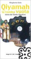Qiyamah la tomba vuota. Storia del Santo Sepolcro - Grillo Margherita