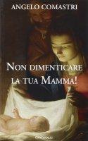 Non dimenticare la tua mamma - Comastri Angelo