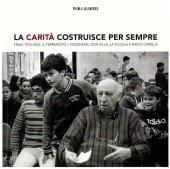 La carit� costruisce per sempre. Friuli 1976-2016 - Aa. Vv.