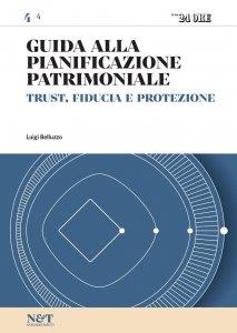 Copertina di 'Guida alla Pianificazione Patrimoniale 4 - TRUST, FIDUCIA E PROTEZIONE'