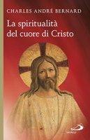 La spiritualità del cuore di Cristo - Charles-André Bernard