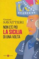 Non c'è più la Sicilia di una volta - Gaetano Savatteri