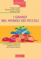 I grandi nel mondo dei piccoli - Giulia Cavalli, Eleonora Di Terlizzi, Annalisa Valle
