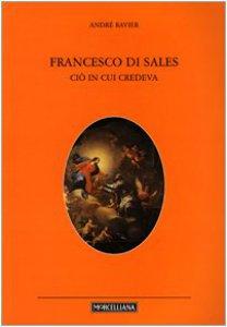 Copertina di 'San Francesco di Sales. Ciò in cui credeva'