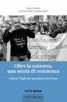 Oltre la camorra, una storia di resistenza - Tina Cioffo, Alessandra Tommasino