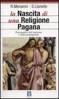 La nascita di una religione pagana - Raffaele Menarini, Silvia Lionello