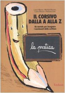 Copertina di 'Il corsivo dalla A alla Z. Un metodo per insegnare i movimenti della scrittura. La pratica'
