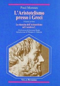 Copertina di 'L'aristotelismo presso i greci [vol_1] / La rinascita dell'Aristotelismo nel I secolo a. C.'