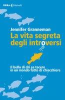 La vita segreta degli introversi. Il bello di chi sa tacere in un mondo fatto di chiacchiere - Granneman Jennifer