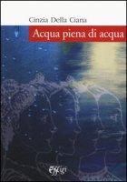 Acqua piena di acqua - Della Ciana Cinzia