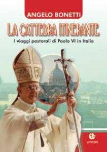 Copertina di 'La cattedra itinerante. I viaggi pastorali di Paolo VI in Italia'