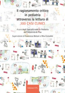 Copertina di 'Il ragionamento critico in pediatria attraverso la lettura di 100 casi clinici'