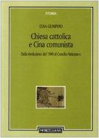 Chiesa cattolica e Cina comunista. Dalla rivoluzione del 1949 al Concilio Vaticano II - Giunipero Elisa