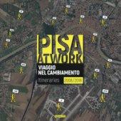 Pisa at work. Viaggio nel cambiamento. Itineraries 2008-2018. Ediz. italiana e inglese
