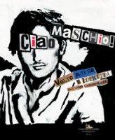 «Ciao Maschio!» Volto, potere e identità dell'uomo contemporaneo. Ediz. illustrata