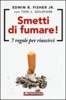 Smetti di fumare! 7 regole per riuscirci - Fisher Edwin B. Jr., Goldfarb Toni L.