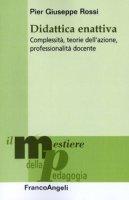 Didattica enattiva. Complessità, teorie dell'azione, professionalità docente - Rossi P. Giuseppe