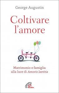 Copertina di 'Coltivare l'amore. Matrimonio e famiglia alla luce di Amoris laetitia'