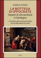 La bottega di Ippocrate. Aspetti di vita sanitaria in Sardegna - Fanni Enrico